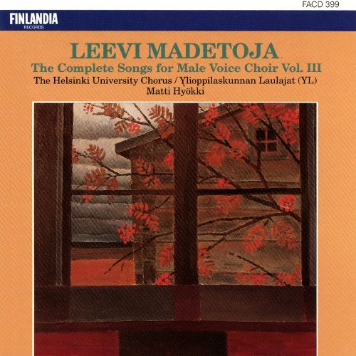 Leevi Madetoja: The Complete Works for Male Voice Choir Vol. 3