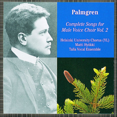 Selim Palmgren: Complete Songs for Male Voice Choir Vol. 2
